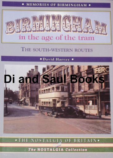 Birmingham in the Age of the Tram 1933-1953, The South-Western Routes, by David Harvey